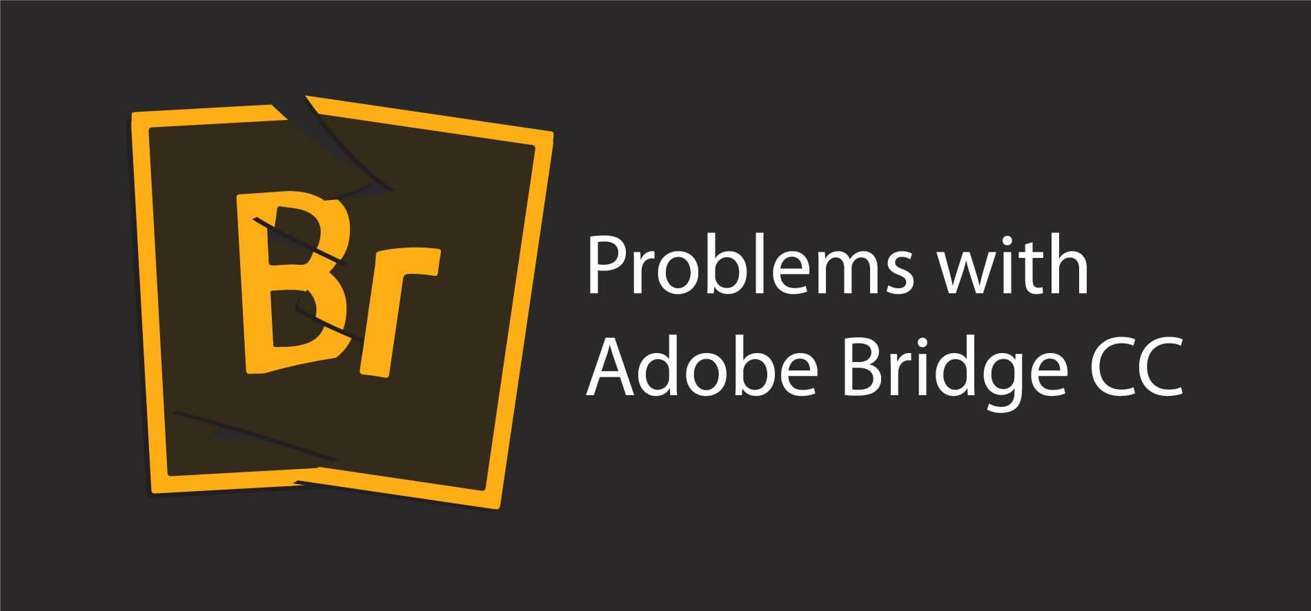 Having problems with Adobe Bridge CC Cache?